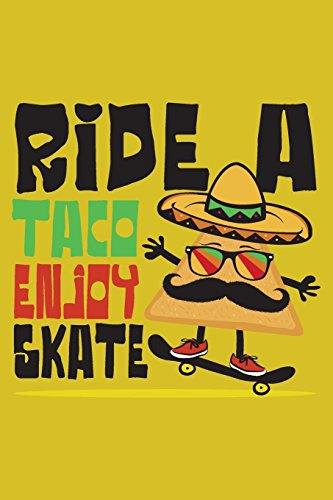 Ride a Taco Enjoy a Skate: Funny Taco riding a Skateboard - Mexican Food