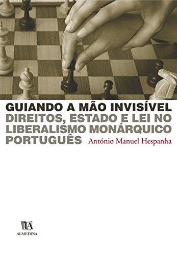 Guiando a Mão Invisível: Direitos, Estado e lei no Liberalismo Monárquico Português