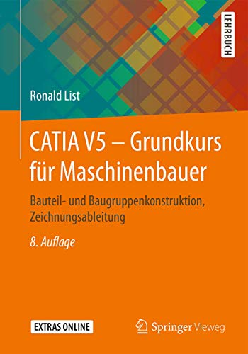CATIA V5 – Grundkurs für Maschinenbauer: Bauteil- und Baugruppenkonstruktion, Zeichnungsableitung