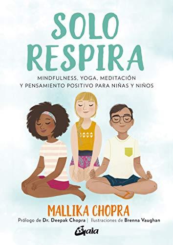 Solo respira. Mindfulness, yoga, meditación y pensamiento positivo para niñas y niños (Peque Gaia)