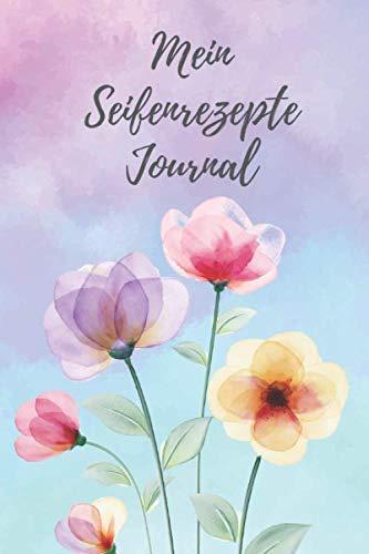 Mein Seifenrezepte Journal: Notizbuch für Seifenrezepte Seifen, Badekonfekt, Duschgel mit Vorlagen zum Eintragen / Eintragbuch / Notizbuch / DIN A5 / Cover mit schönen Blumen in aquarell
