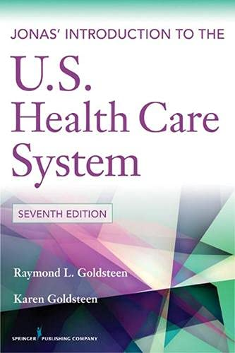 Compare Textbook Prices for Jonas' Introduction to the U.S. Health Care System,  Health Care Delivery in the United States Jonas & Kovner's 7 Edition ISBN 9780826109309 by Goldsteen, Raymond L.