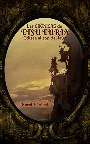 Las Crónicas de Etsu Euria: Odisea al son del laúd (Spanish Edition)