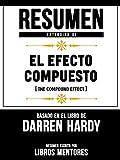 Resumen Extendido De El Efecto Compuesto (The Compund Effect) – Basado En El Libro De Da...