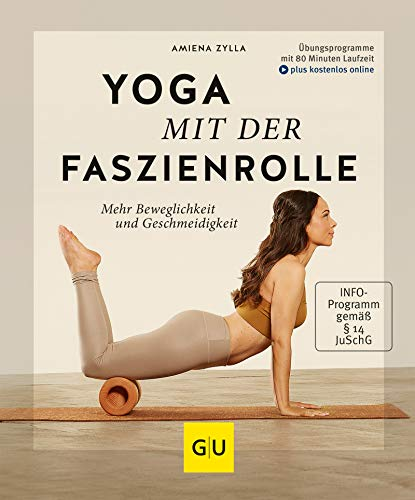 Yoga mit der Faszienrolle: Mehr Beweglichkeit und Geschmeidigkeit (GU Multimedia Körper, Geist & Seele)