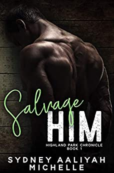 Salvage Him: A BWWM Romance (Highland Park Chronicles Book 1) by [Sydney Aaliyah Michelle]