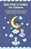 Bedtime Stories for Children: Short funny, fantasy stories for kids and toddlers to help them fall asleep and relax. Easy to read for all ages