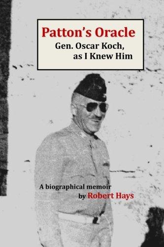 Book: Patton's Oracle - Gen. Oscar Koch, as I Knew Him by Robert Hays