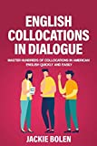 English Collocations in Dialogue: Master Hundreds of Collocations in American English Quickly and Easily: 1 (English Vocabulary Builder)
