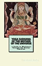 Yoga Sadhana of the Mother of the Universe: -a Guide to Wholeness Through the Divine Feminine