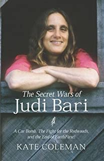 The Secret Wars of Judi Bari: A Car Bomb, the Fight for the Redwoods and the End of Earth First!