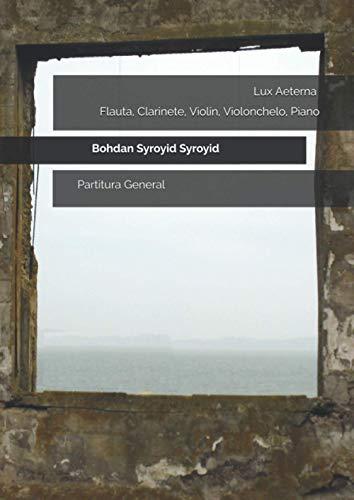 Lux Aeterna. Flauta, Clarinete, Violín, Violonchelo, Piano: Partitura General (Piano) (Autograph Edition of Contemporary Music, Band 46)