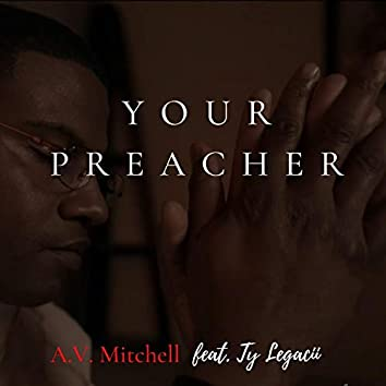 Your Preacher (feat. Ty Legacii)