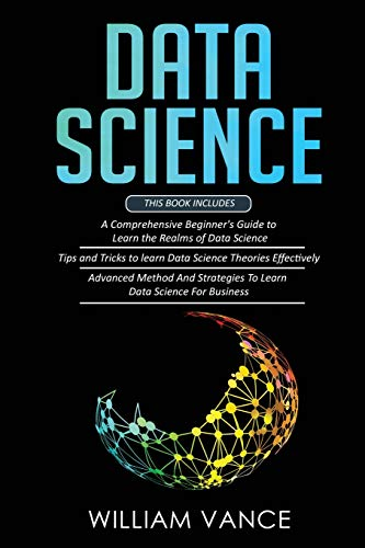 Compare Textbook Prices for Data Science: 3 Book in 1 - Beginner's Guide to Learn the Realms Of Data Science + Tips and Tricks to Learn The Theories Effectively+ Advanced Method Strategies For Business  ISBN 9781913597528 by Vance, William