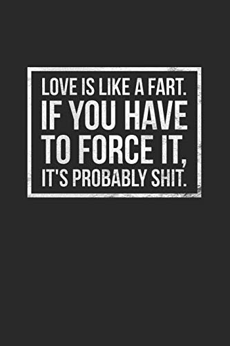 Love Is Like A Fart If You Have To Force It It's Probably Shit: Hilarious Love Gift Notebook: Funny Stylish Lined Journal: Love Romance Quote ~ Silver