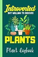 Introverted But Willing To Discuss Plants Cute Succulent Plant Logbook: Organize Your Gardening As Garden Expert for Avid Gardeners, Flowers, Vegetable Growing, Plants Profiles   Garden Accessories   6 x 9 in 120 pages