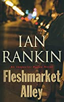 Fleshmarket Alley (A Rebus Novel (15))