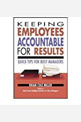 [Keeping Employees Accountable for Results: Quick Tips for Busy Managers] [Author: Miller, Brian] [January, 2006] Paperback