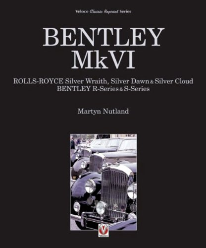 Bentley MkVI: Rolls-Royce Silver Wraith, Silver Dawn & Silver Cloud; Bentley R-Series & S-Series (Classic Reprint)
