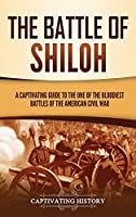 The Battle of Shiloh: A Captivating Guide to the One of the Bloodiest Battles of the American Civil War