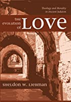 The Evolution of Love: Theology and Morality in Ancient Judaism