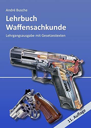 Lehrbuch Waffensachkunde - Lehrgangsausgabe mit Gesetzestexten (Lehrbücher zur Waffensachkunde - Literatur zur Kursbegleitung und zum Selbststudium)