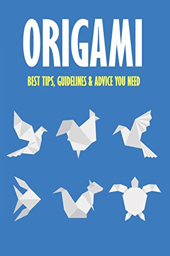 Origami: Best Tips, Guidelines & Advice You Need: Easy Origami for Kids