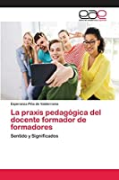 La praxis pedagógica del docente formador de formadores