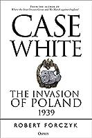 Case White: The Invasion of Poland, 1939