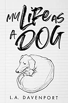My Life as a Dog by [L. A. Davenport]