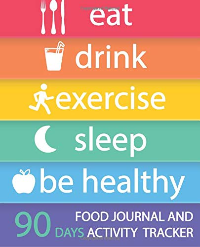 "Food Journal and Activity Tracker 90 Days: Eat Drink Exercise Sleep Be Healthy, Healthy Living, Meal and Exercise Notebook, Daily Food and Exercise Journal, Food Diary, Health Tracking Journal, Food Journal for Tracking Meals, Personal Meal Planner, 7.5"" x 9.25"""