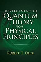 Development of Quantum Theory from Physical Principles: Quantum Mechanics without Waves