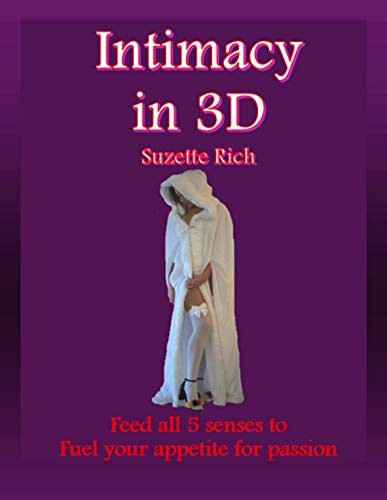 Intimacy in 3D: Feed all 5 senses to fuel your appetite for passion! (English Edition)