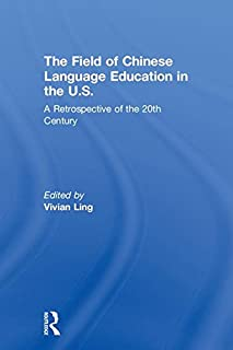 The Field of Chinese Language Education in the U.S.: A Retrospective of the 20th Century