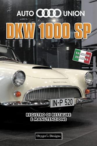 AUTO UNION DKW 1000 SP: REGISTRO DI RESTAURE E MANUTENZIONE (Edizioni italiane)