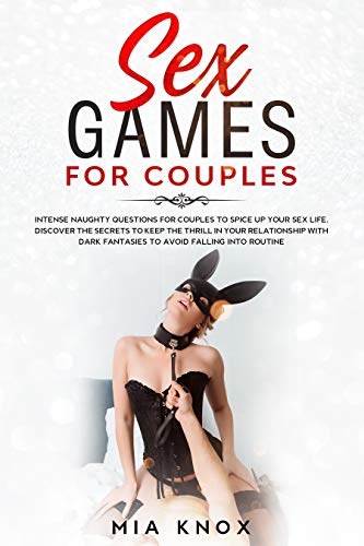 Sex Games for Couples: Intense Naughty Questions for Couples to Spice Up Your Sex Life. Discover the Secrets to Keep the Thrill in Your Relationship with ... Into Routine (Sex for Couples Book 3)