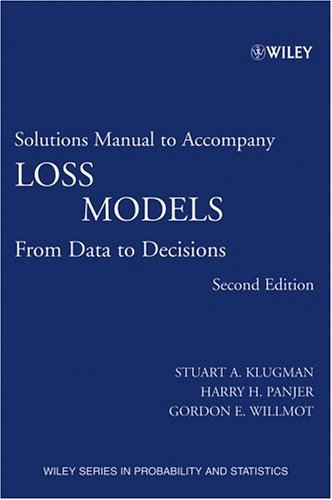 Loss Models, Solutions Manual: From Data to Decisions (Wiley Series in Probability and Statistics)