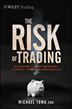 The Risk of Trading: Mastering the Most Important Element in Financial Speculation (Wiley Trading Book 536)