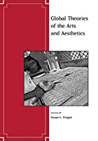 Global Theories of the Arts and Aesthetics (Journal of Aesthetics and Art Criticism)