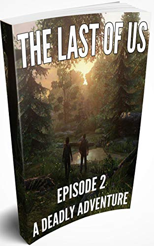 The Last Of Us: Episode 2. A Deadly Adventure (The Last Of Us Part 1) (English Edition)