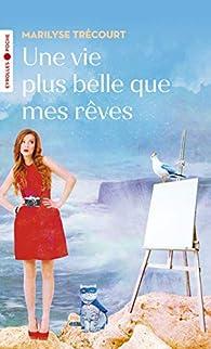 Une vie plus belle que mes rêves par Marilyse Trécourt