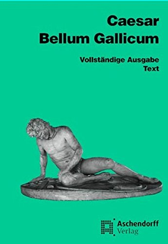 Bellum Gallicum (Latein): Vollständige Ausgabe - Text