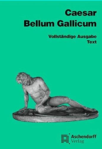 Bellum Gallicum (Latein): Vollständige Ausgabe - Text (Aschendorffs Sammlung lateinischer und griechischer Klassiker: Lateinische Texte und Kommentare)