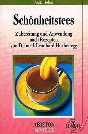 Schönheitstees. Zubereitung und Verwendung nach Rezepten nach Rezepten on Dr. med. Leonhard Hochenegg [Perfect Paperback] [Jan 01, 1994] Höhne, Anita