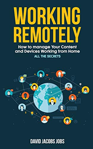 WORKING REMOTELY: How to Manage Your Content and Devices Working from home: ALL THE SECRETS of the connection with the office (2020-21)