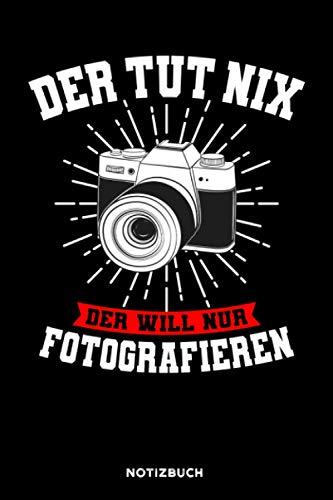 Der tut nix der will nur fotografieren: Notizbuch für Fotografen | liniert | 120 Seiten | ca. A5 Format (15.24cm x 22.86 cm)