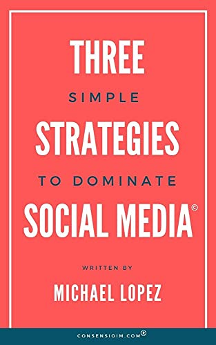 Three Simple Strategies To Dominate Social Media: 3-Simple Steps To Get Followers Through Social Media (English Edition)