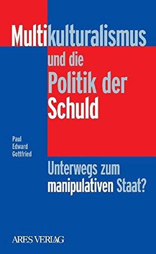 Multikulturalismus und die Politik der Schuld: Unterwegs zum manipulativen Staat?