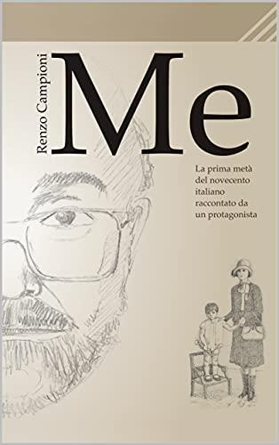 Me: La prima metà del novecento italiano raccontata da un protagonista (Italian Edition)
