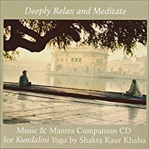 Deeply Relax and Meditate: Music and Mantra Companion for Kundalini Yoga